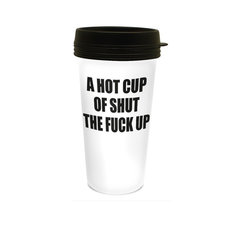 A Hot Cup Of Shut The Fuck Up Travel Mug