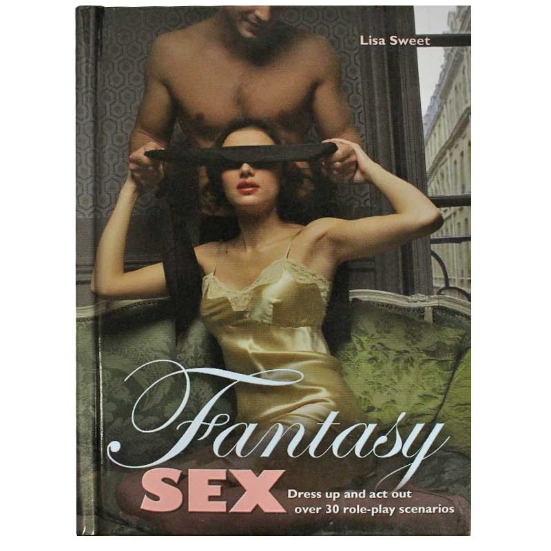 Fantasy Sex: 30 Role-Play Scenarios