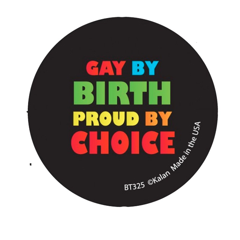 Gay By Birth Proud By Choice Button