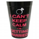 I Cant Keep Calm Im Getting Married Plastic Cup
