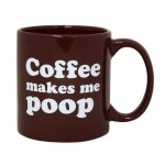 Mug: Coffee Makes Me Poop