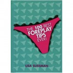 The 100 Best Foreplay Tips Ever Book  (Lisa Sussman)